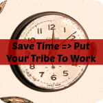 Put Your Tribe to Work